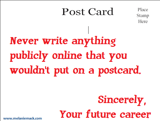 Never write anything online that you wouldn't put on a postcard